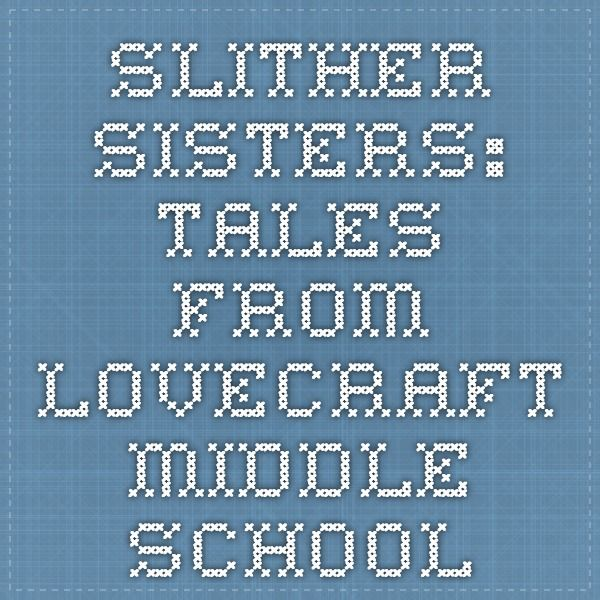 Slither Sisters: Tales from Lovecraft Middle School Educators' Guide #education #books