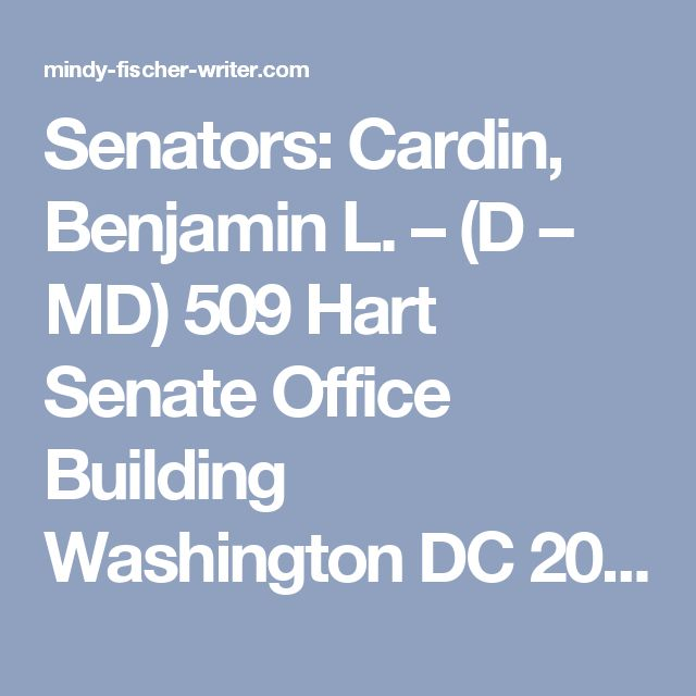 Senators: Cardin, Benjamin L. – (D – MD) 	 509 Hart Senate Office Building Washington DC 20510 (202) 224-4524 Contact: www.cardin.senate.gov/contact/ Van Hollen, Chris – (D – MD) 	 B40C Dirksen Senate Office Building Washington DC 20510 (202) 224-4654  Reps: 1 	Harris, Andy 	R 		202-225-5311 	 2 	Ruppersberger, C. A. Dutch 	D 		202-225-3061 	 3 	Sarbanes, John P. 	D 		202-225-4016 	 4 	Brown, Anthony 	D 		202-225-8699 	 5 	Hoyer, Steny H. 	D 		202-225-4131 	 6 	Delaney, John 	D…