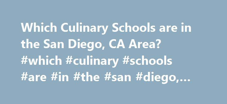 Which Culinary Schools are in the San Diego, CA Area? #which #culinary #schools #are #in #the #san #diego, #ca #area? http://georgia.nef2.com/which-culinary-schools-are-in-the-san-diego-ca-area-which-culinary-schools-are-in-the-san-diego-ca-area/  # Which Culinary Schools Are in the San Diego, CA Area? Learn about culinary schools in the San Diego, CA, area. Get information about degrees available and admission and program requirements to make an informed decision about your education…
