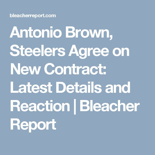 Antonio Brown, Steelers Agree on New Contract: Latest Details and Reaction | Bleacher Report