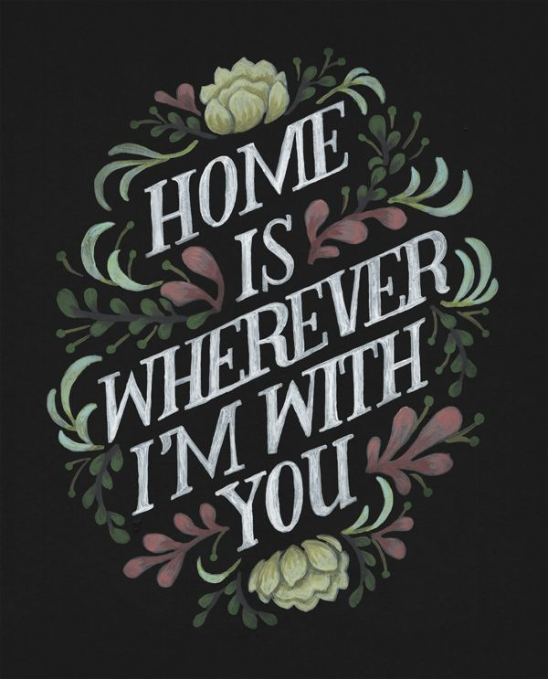 A la maison, c'est là où je suis avec toi.  J'aime beaucoup cette citation qui résume très bien la situation.