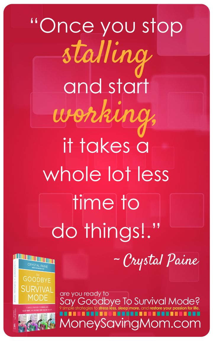 """""""Once you stop stalling and start working, it takes a whole lot less time to do things!"""" -Crystal Paine"""