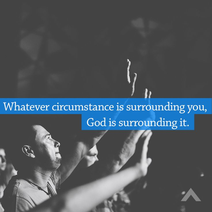 Whatever circumstance is surrounding you, God is surrounding it. www.elevationchurch.org