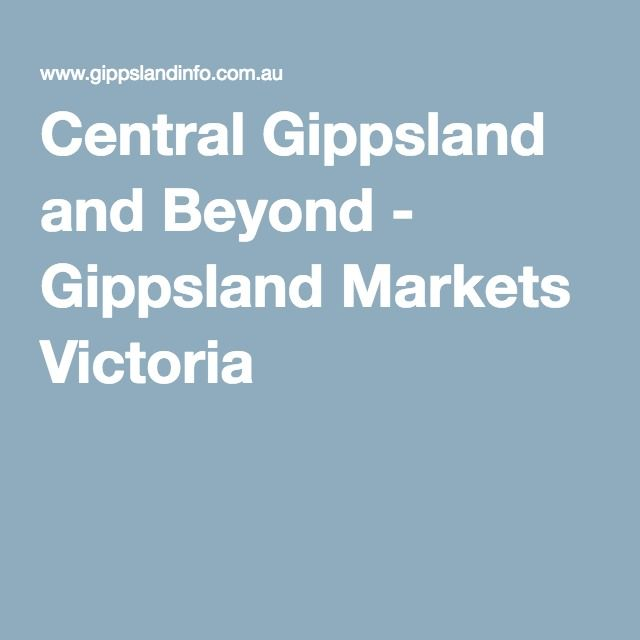 Central Gippsland and Beyond - Gippsland Markets Victoria