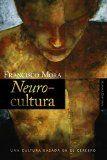 Neurocultura : una cultura basada en el cerebro / Francisco Mora. http://encore.fama.us.es/iii/encore/record/C__Rb1919760?lang=spi