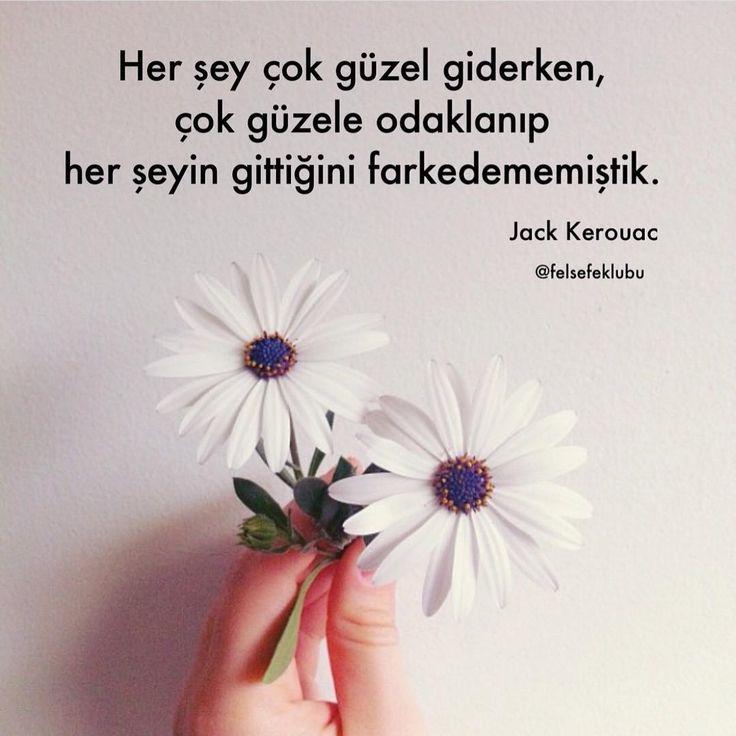 Her şey çok güzel giderken, çok güzele odaklanıp her şeyin gittiğini farkedememişi. - Jack Kerouac #sözler #anlamlısözler #güzelsözler #manalısözler #özlüsözler #alıntı #alıntılar #alıntıdır #alıntısözler