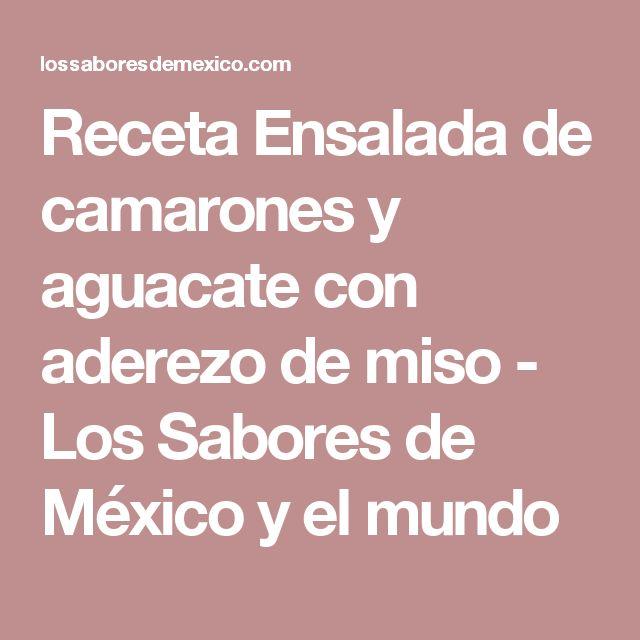 Receta Ensalada de camarones y aguacate con aderezo de miso - Los Sabores de México y el mundo