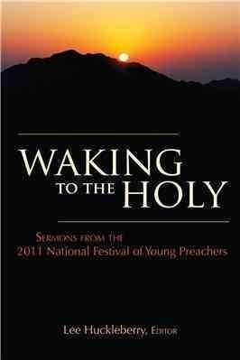 Waking to the Holy: Sermons from the 2011 National Festival of Young Preachers