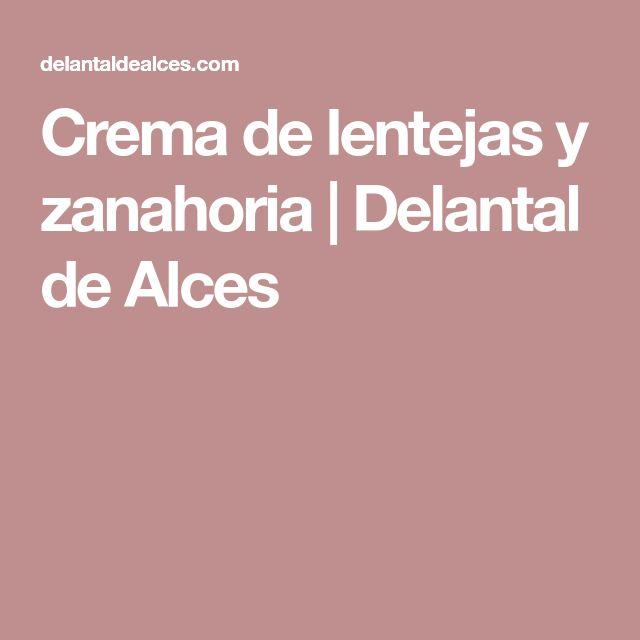 Crema de lentejas y zanahoria | Delantal de Alces