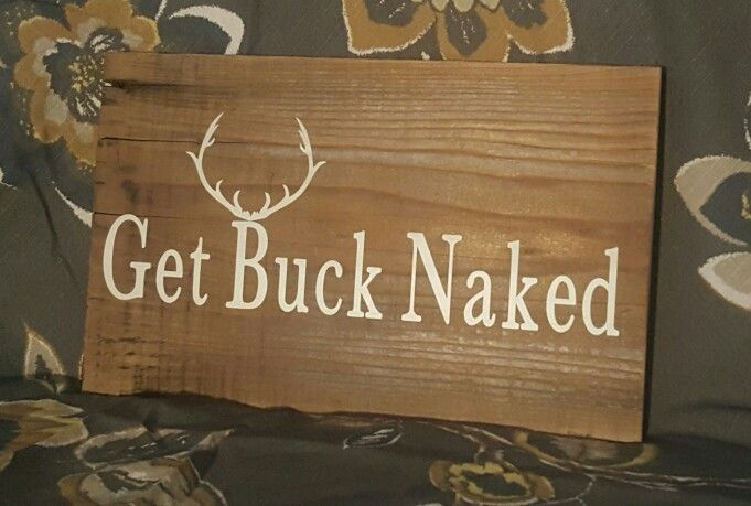 Get Buck Naked, hunting sign Designs by Tori & Lewis, find us on Facebook Reclaimed fence board $15