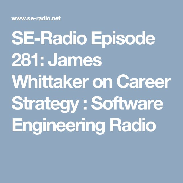 SE-Radio Episode 281: James Whittaker on Career Strategy  : Software Engineering Radio