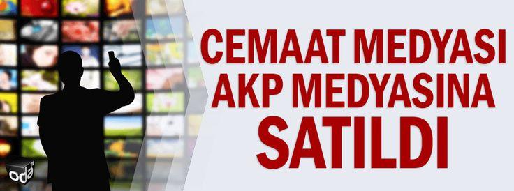 Cemaat medyası AKP medyasına satıldı