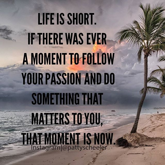 If there was ever a moment to follow your passion and do something that matters to you that moment is now!  We all have a tendency to procrastinate but sometimes you just have to follow our passion and just go for it!  I know that is kind of scary to do but I have to say if you are passionate enough about what you want to do in life it will be a lot easier.  Take that leap of faith and follow your passion!  Do what matters most to You   You can do it! You will be so glad you did…