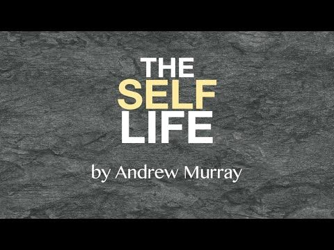 Andrew Murray - The Self-life: The Hindrance to the Spiritual Life - The Spiritual Life (4 of 16) - YouTube
