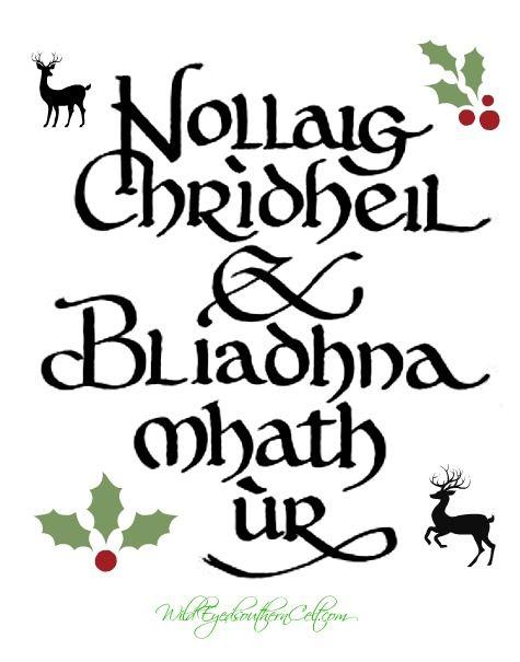 "Merry Christmas and Happy New Year, in Scots Gaelic Roughly pronounced ""nollik chree-hel blee-una va oor"""