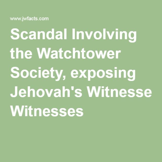 Scandal Involving the Watchtower Society, exposing Jehovah's Witnesses