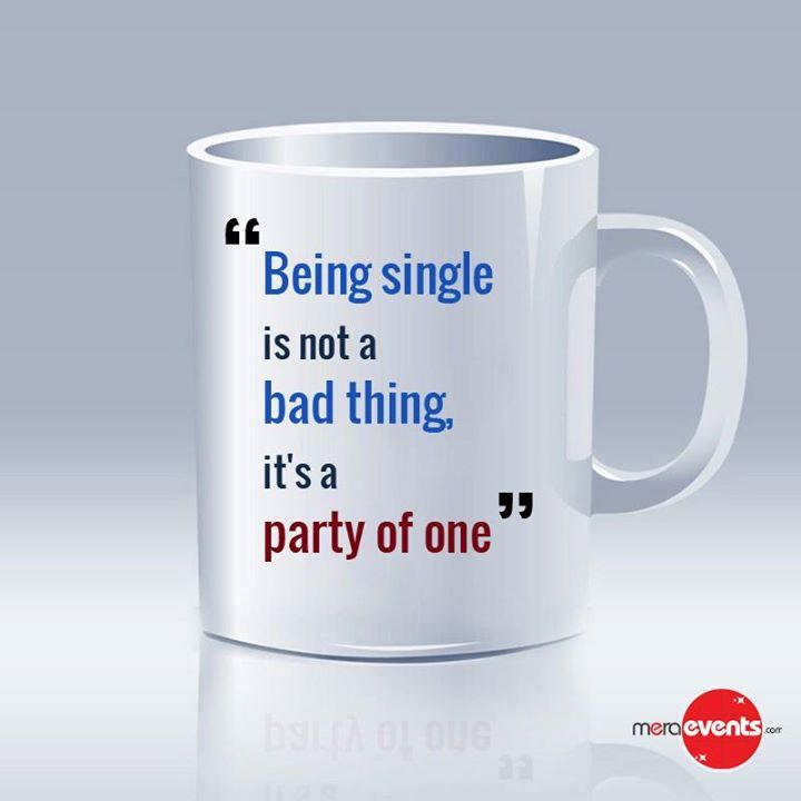 Being Single is not a bad thing its a party of one  #BeingSingle #Party #MeraEvents