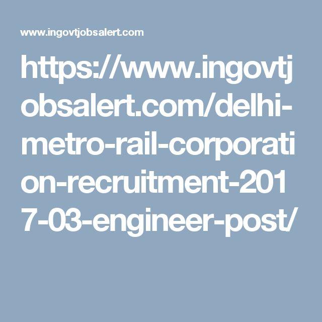 https://www.ingovtjobsalert.com/delhi-metro-rail-corporation-recruitment-2017-03-engineer-post/