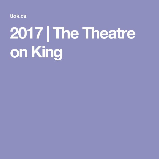 2017   The Theatre on King