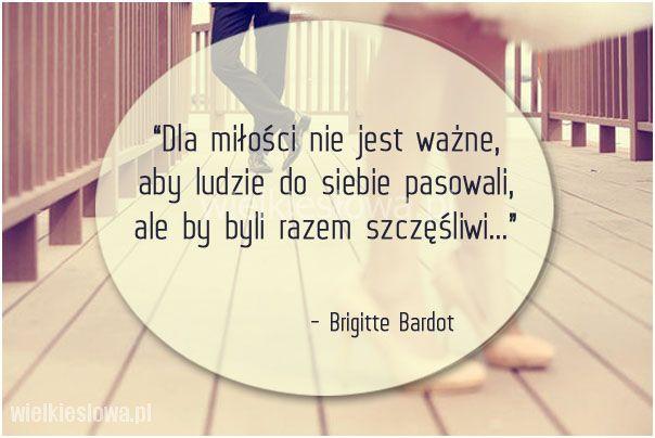 Dla miłości nie jest ważne... #Bardot-Brigitte,  #Miłość, #Szczęście