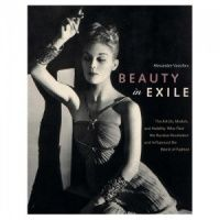 Beauty in Exile. The Artists, Models, and Nobility Who Fled the Russian Revolution and Influenced the World of Fashion