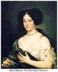 Marie Mancini was Louis XIV's first love. She was niece to Mazarini, prime minister of France.