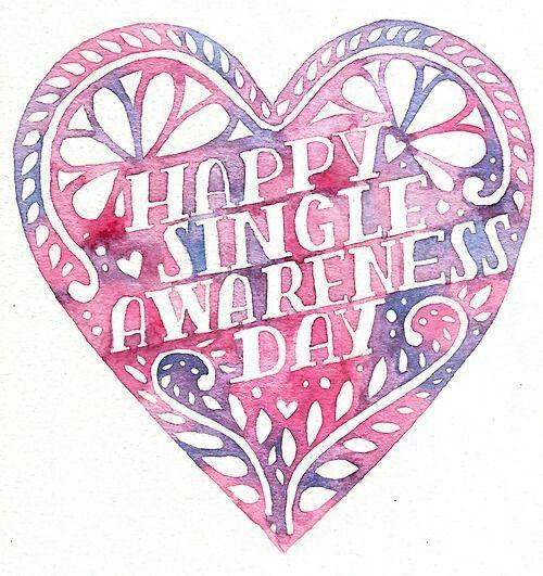 Happy single awareness day. Yippee