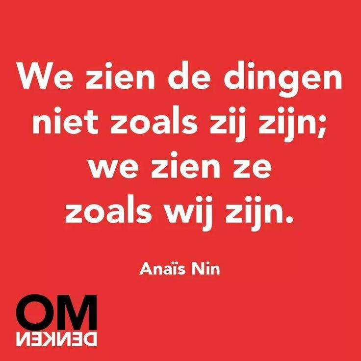 We zien dingen niet zoals ze zij; we zien ze zoals wij zijn. - Anaïs Nin #OMdenken