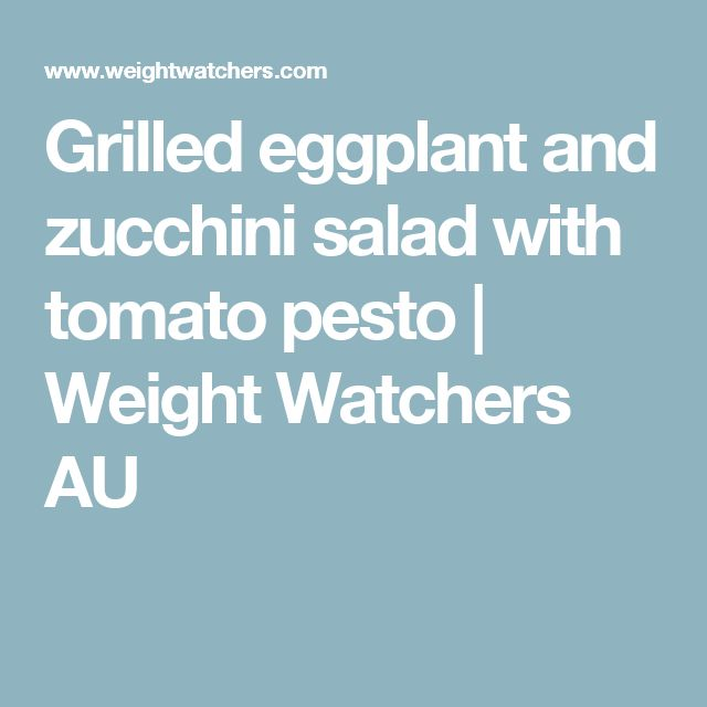 Grilled eggplant and zucchini salad with tomato pesto | Weight Watchers AU