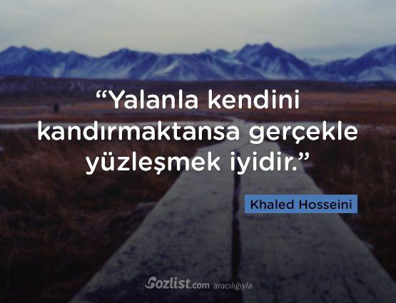 """""""Yalanla kendini kandırmaktansa gerçekle yüzleşmek iyidir."""" #khaled #hosseini #halit #hüseyni #sözleri #şair #yazar #kitap #anlamlı #özlü #alıntı #sözler"""