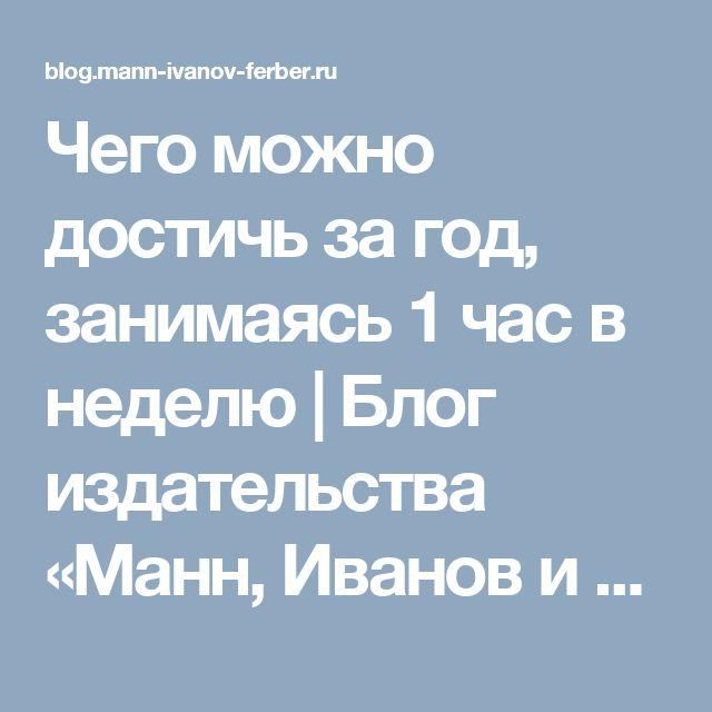 Чего можно достичь за год, занимаясь 1 час в неделю | Блог издательства «Манн, Иванов и Фербер»