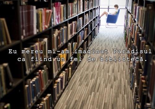 """""""Eu mereu mi-am imaginat Paradisul ca fiind un fel de bibliotecă."""" - Jorge Luis Borges"""
