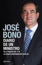 Diario de un ministro : de la tragedia del 11-M al desafío independentista catalán / José Bono Barcelona : Planeta, 2015, 383 p.: fot. col.