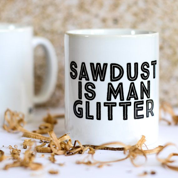 Sawdust is man glitter mug. Gifts for men on DuctTapeAndDenim.com