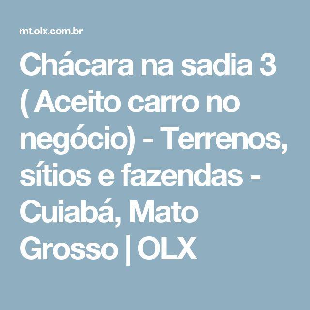 Chácara na sadia 3 ( Aceito carro no negócio) - Terrenos, sítios e fazendas - Cuiabá, Mato Grosso | OLX