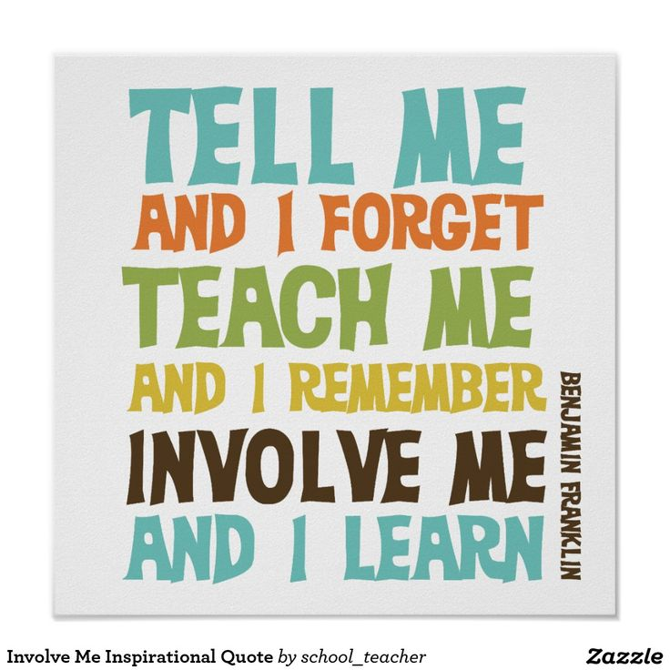 """Benjamin Franklin quote reads """"Tell me and I forget. Teach me and I remember. Involve me and I learn.""""! This awesome inspirational message is available in multi-color text on this fun poster."""