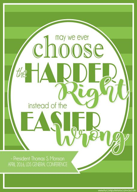 Printable LDS General Conference Quotes: April 2016 - Harder Right Easier Wrong MONSON