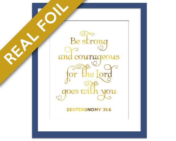 Be Strong & Courageous For the Lord Goes With You - Gold Foil Print - Inspirational Art - Deuteronomy 31:6 - Gold Nursery Art - Biblical Art