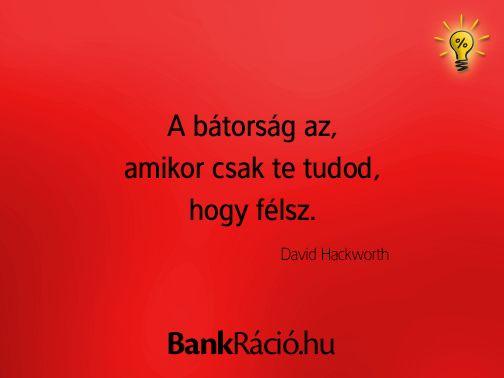 A bátorság az, amikor csak te tudod, hogy félsz. - David Hackworth, www.bankracio.hu idézet