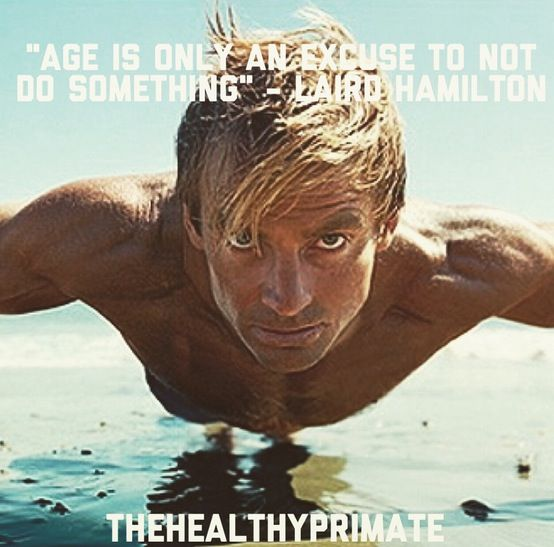 age is only an excuse to not do something laird hamilton