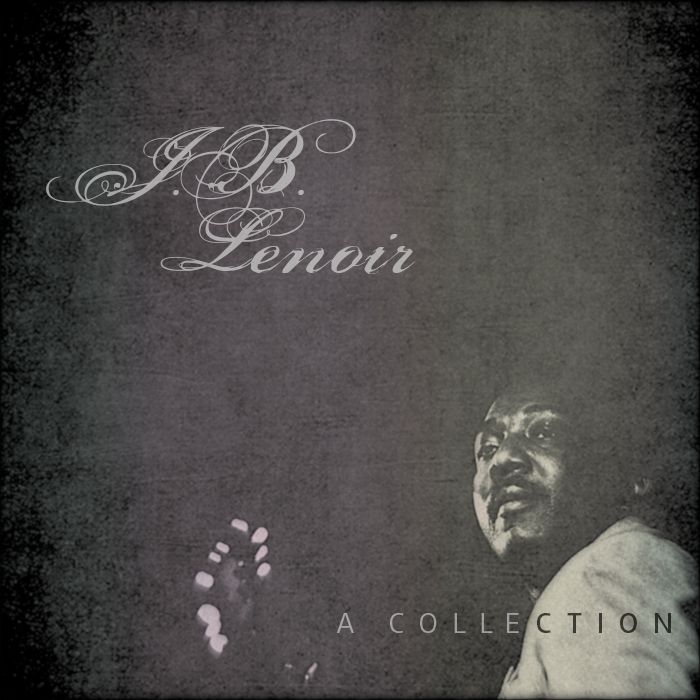 J. B. Lenoir - A Collection (Personal Favourites)