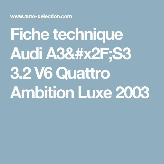 Fiche technique Audi A3/S3 3.2 V6 Quattro Ambition Luxe 2003