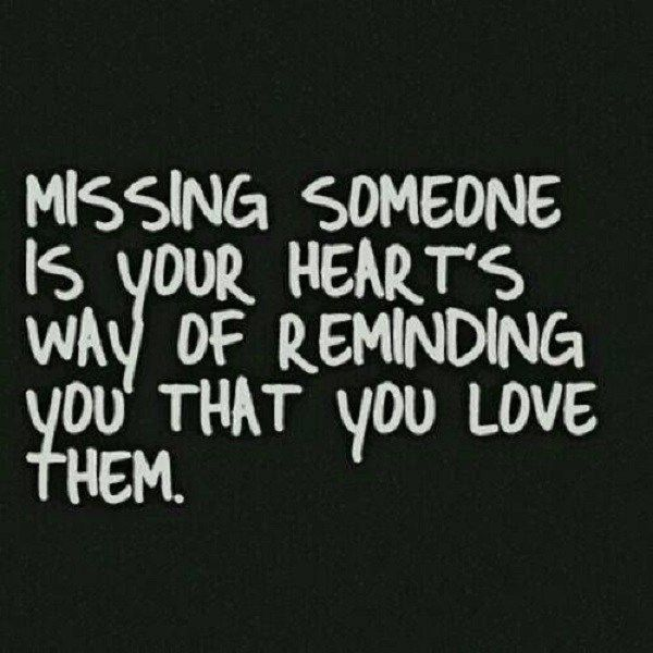 Missing someone is heart's way - http://quoteamo.com/missing-someone-hearts-way/