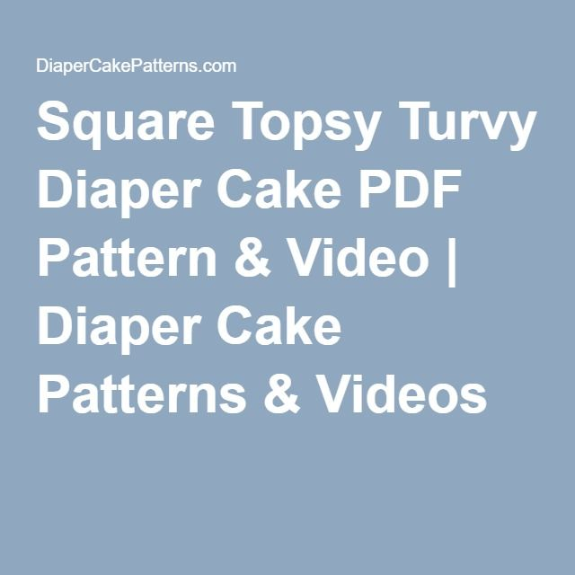 Square Topsy Turvy Diaper Cake PDF Pattern & Video | Diaper Cake Patterns & Videos