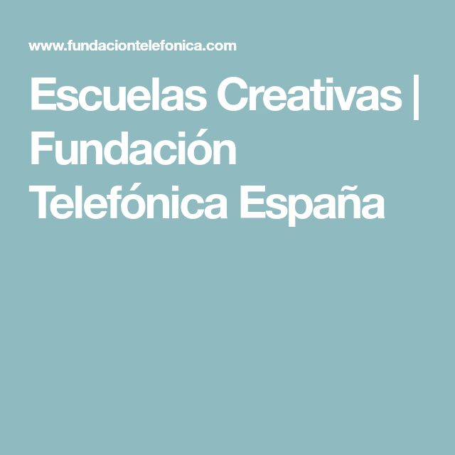 Escuelas Creativas | Fundación Telefónica España