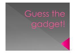 Guess the gadget!/ Riddles/PPT
