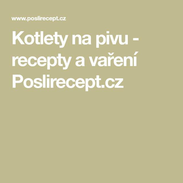Kotlety na pivu - recepty a vaření Poslirecept.cz