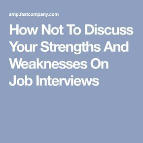 How Not To Discuss Your Strengths And Weaknesses On Job Interviews