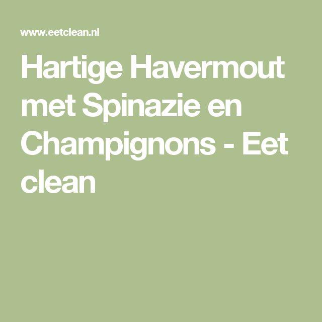 Hartige Havermout met Spinazie en Champignons - Eet clean