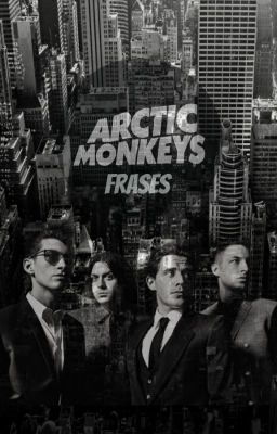 · Frases de Arctic Monkeys      · 18/07/2016 #fanfic # Fanfic # amreading # books # wattpad
